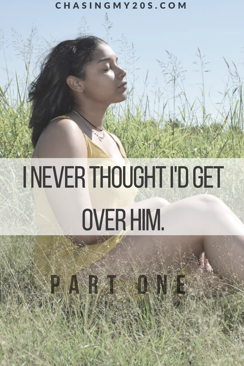 I Never Thought I'd Get Over Him | Part One