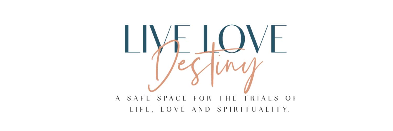 Live, Love, Destiny!